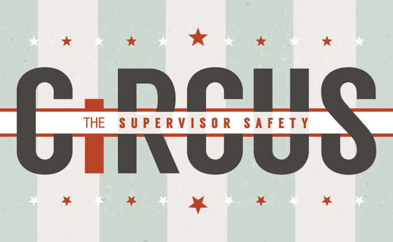 The Supervisor Safety Circus