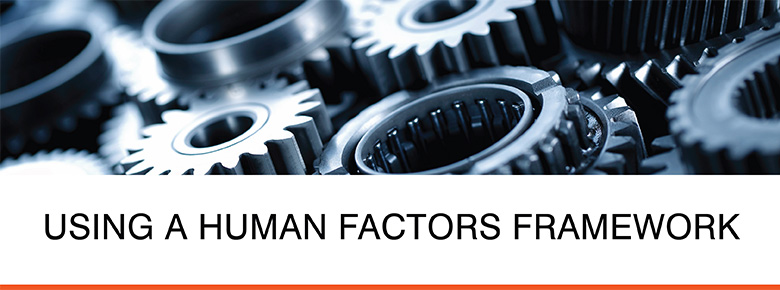 Using a Human Factors Framework for Safety and Operational Excellence