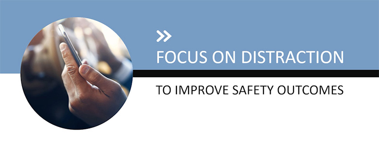 Focus on Distraction to Improve Safety Outcomes